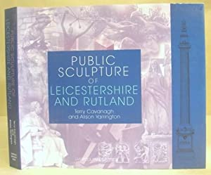 Public Sculpture Of Leicestershire And Rutland: Cavanagh, Terry - Yarrington, Alison