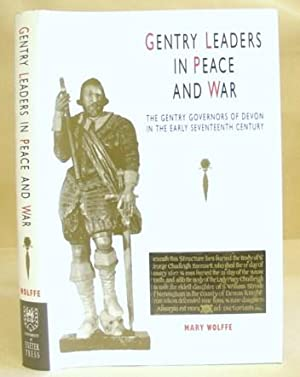 Gentry Leaders In Peace And War - The Gentry Governors Of Devon In The Early Seventeenth [ 17th ] ...
