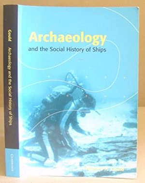 Archaeology And The Social History Of Ships: Gould, Richard A