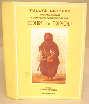 Letters Written During A Ten Years' Residence At The Court Of Tripoli Published From The Original...