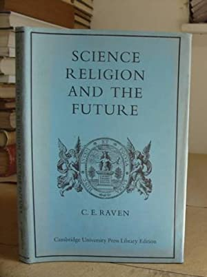 Science Religion And The Future. A Course Of Eight Lectures: Raven, C E