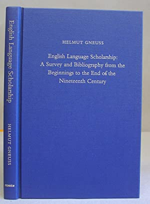 English Language Scholarship : A Survey And Bibliography From The Beginnings To The End Of The Ni...