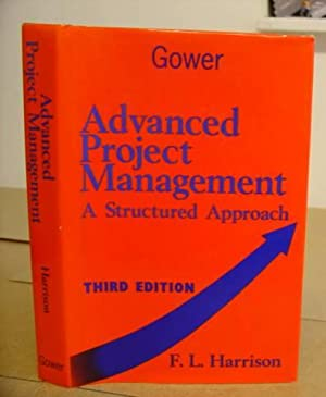 Advanced Project Management - A Structured Approach.: Harrison, F L