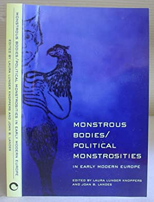 Monstrous Bodies - Political Monstrosities In Early Modern Europe