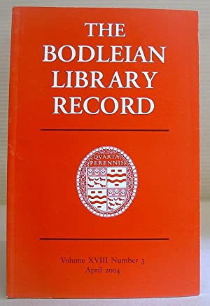 The Bodleian Library Record, Volume XVIII [ 18 ] Number 3, April 2004