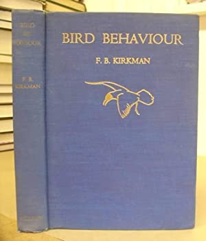 Bird Behaviour - A Contribution Based Chiefly: Kirkman, F B
