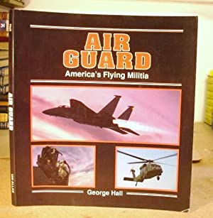 Air Guard - Americas Flying Militia: Hall, George