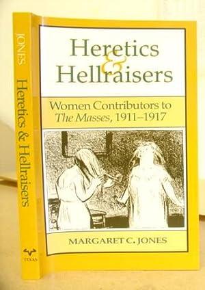 Heretics And Hellraisers - Women Contributors To The Masses 1911 - 1917: Jones, Margaret C