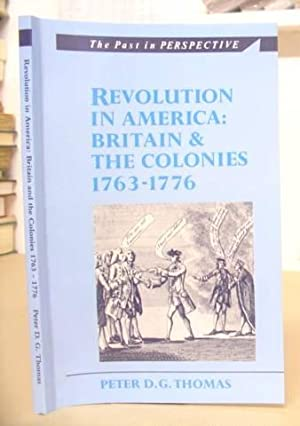 Revolution In America : Britain And The Colonies 1763 - 1776: Thomas, Peter D G