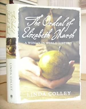 The Ordeal Of Elizabeth Marsh - A Woman In World History: Colley, Linda