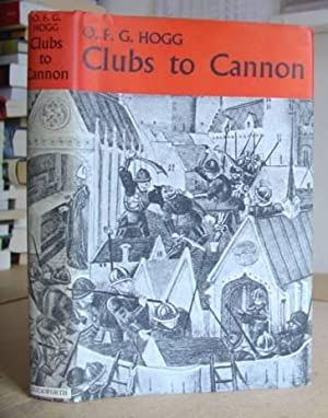 From Clubs To Cannon - Weapons And Warfare Before The Introduction Of Gunpowder: Hogg, O F G
