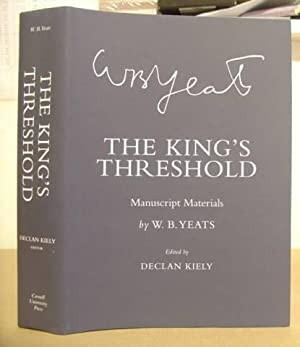 The King's Threshold - Manuscript Materials By W B Yeats: Yeats, W B & Kiely, Declan [editor]