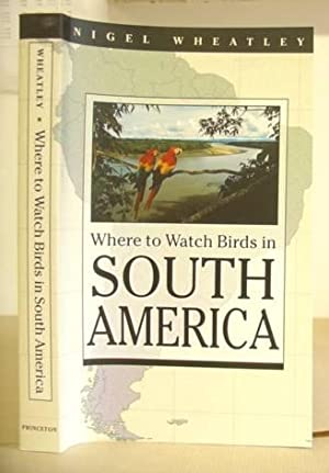 Where To Watch Birds In South America: Wheatley, Nigel