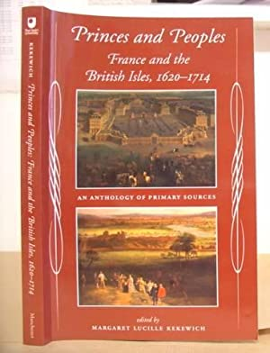 Princes And Peoples - France And The British Isles, 1620 - 1714: Kekewich, Margaret Lucille [editor...