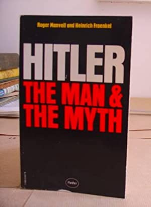 Adolf Hitler - The Man And The Myth: Manvell, Roger & Fraenkel, Heinrich