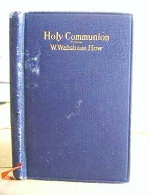 Holy Communion - Preparation And Companion: Walsham How, W