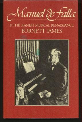 Manuel De Falla & the Spanish Musical: James, Burnett