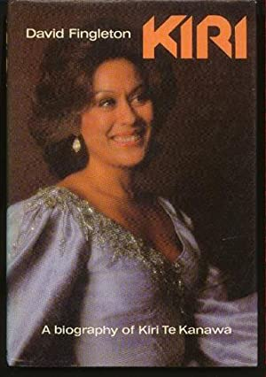 Kiri A Biography of Kiri Te Kanawa: Fingleton, David