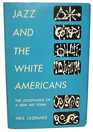 Jazz and the White Americans: Neil Leonard