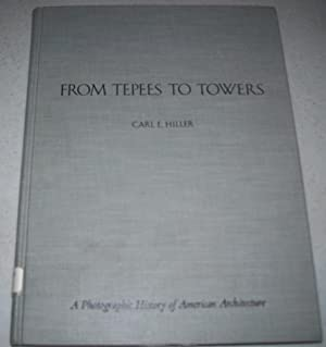 From Tepees to Towers: A Photographic History: Hiller, Carl E.