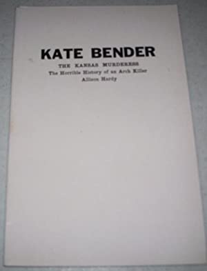 Kate Bender: The Kansas Murderess-The Horrible History: Hardy, Allison