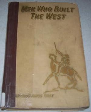 Men Who Built the West: Gray, Arthur Amos