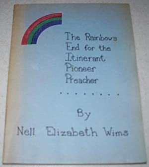 The Rainbow's End for the Itinerant Pioneer: Wims, Nell Elizabeth