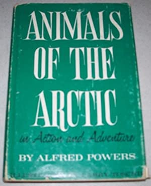 Animals of the Arctic in Action and: Powers, Alfred