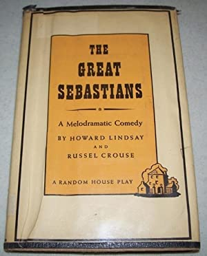 The Great Sebastians: A Melodramatic Comedy: Lindsay, Howard and