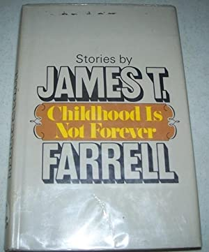 Childhood Is Not Forever: Stories: Farrell, James T.