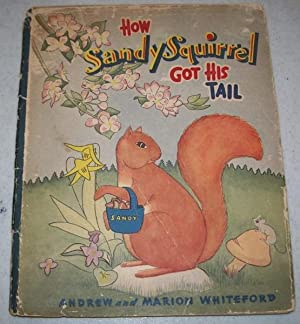 How Sandy Squirrel Got His Tail: A: Whiteford, Andrew and