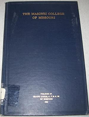 The Masonic College in Missouri: An Address by Henry C. Chiles Delivered before the Masonic Resea...