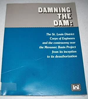 Damning the Dam: The St. Louis District Corps of Engineers and the Controversy Over the Meramec ...