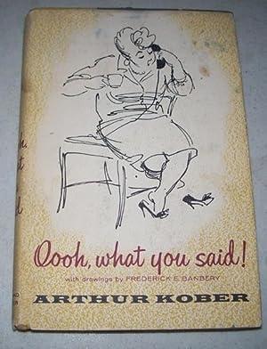 Oooh, What You Said!: Kober, Arthur