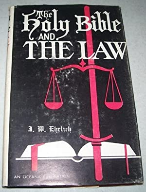 The Holy Bible and the Law: Ehrlich, J.W.