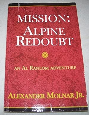 Mission: Alpine Redoubt, An Al Ranlom Adventure: Molnar, Alexander Jr.