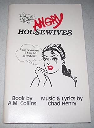 Angry Housewives: The Musical Comedy: Collins, A.M.; Henry,