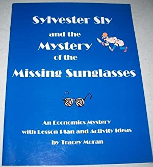 Sylvester Sly and the Mystery of the Missing Sunglasses: An Economic Mystery with Lesson Plan and ...