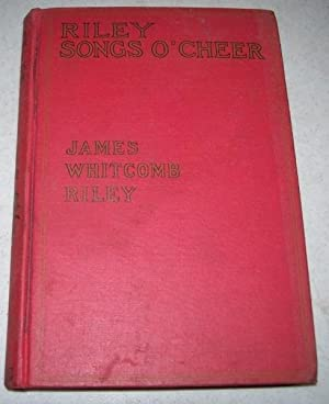 Riley Songs O' Cheer: Riley, James Whitcomb