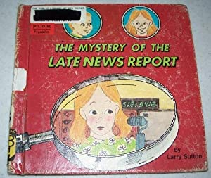 The Mystery of the Late News Report: Sutton, Larry