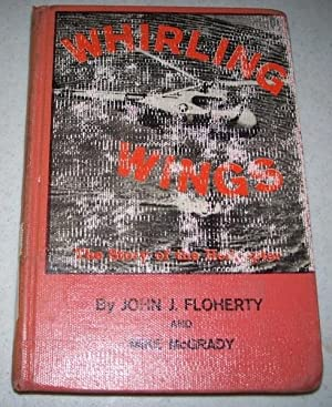 Whirling Wings: The Story of the Helicopter: Floherty, John J.