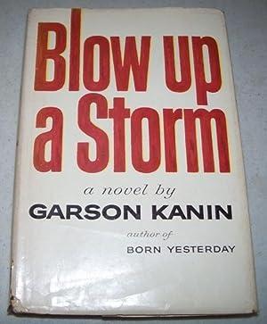 Blow Up a Storm: A Novel: Kanin, Garson