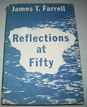 Reflections at Fifty and Other Essays: Farrell, James T.