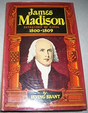 James Madison, Secretary of State, 1800-1809: Brant, Irving