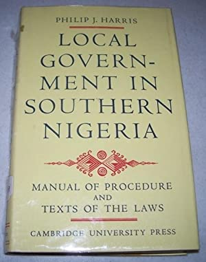 Local Government in Southern Nigeria: A Manual: Harris, Philip J.