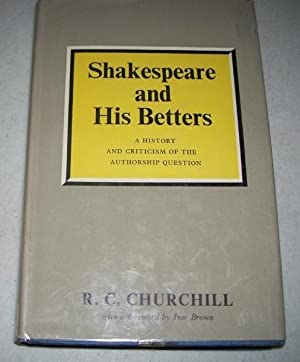 Shakespeare and His Betters: A History and: Churchill, R.C.