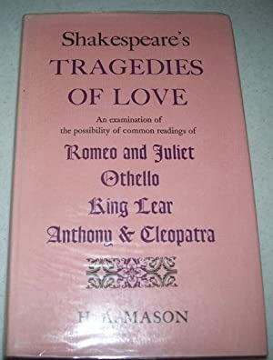 Shakespeare's Tragedies of Love: An Examination of: Mason, H.A.