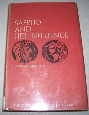 Sappho and Her Influence (Our Debt to: Robinson, David M.