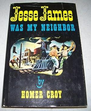Jesse James Was My Neighbor: Croy, Homer