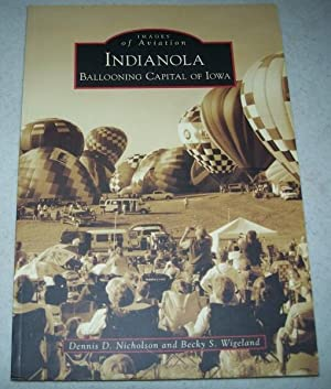Indianola, Ballooning Capital of America (Images of Aviation): Nicholson, Dennis D. and Wigeland, ...